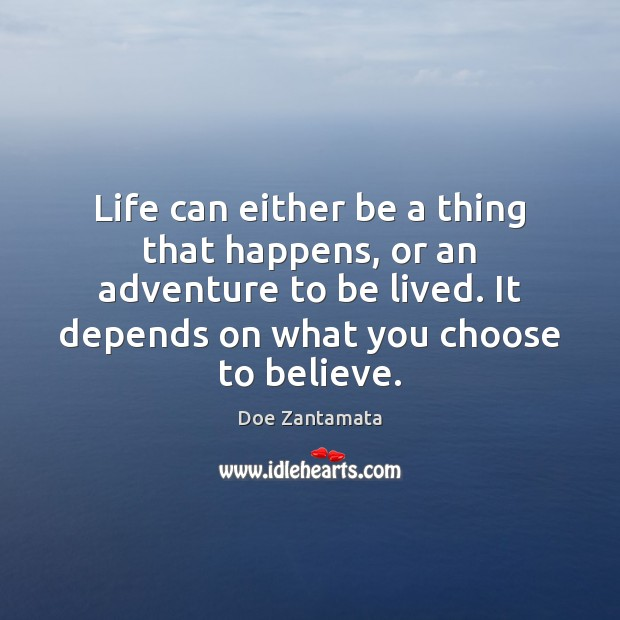 Life depends on what you choose to believe. Doe Zantamata Picture Quote