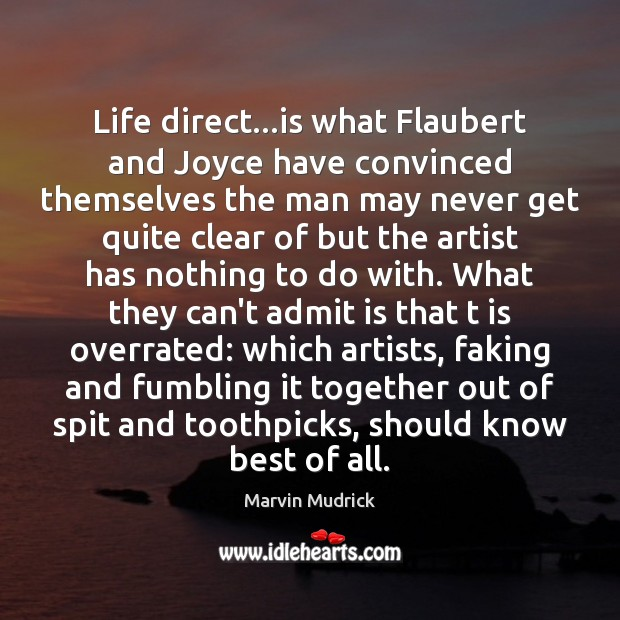 Life direct…is what Flaubert and Joyce have convinced themselves the man Image