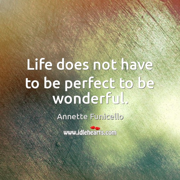 Image, Life does not have to be perfect to be wonderful.