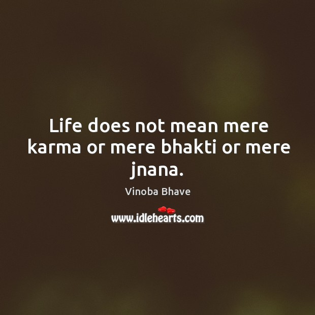 Life does not mean mere karma or mere bhakti or mere jnana. Image