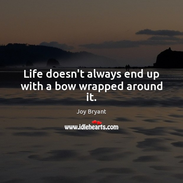 Life doesn't always end up with a bow wrapped around it. Joy Bryant Picture Quote
