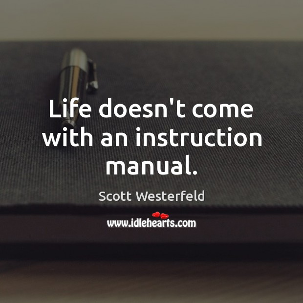 Life doesn't come with an instruction manual. Image