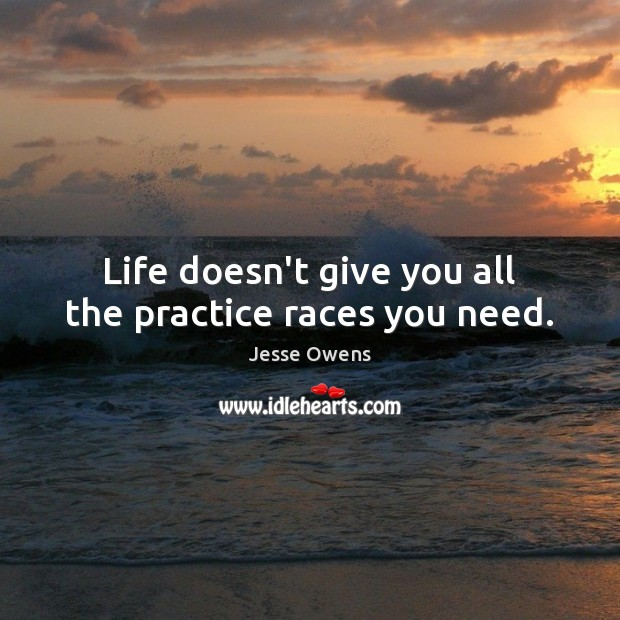 Life doesn't give you all the practice races you need. Image