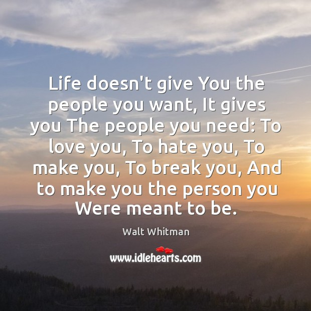 Image, Life doesn't give You the people you want, It gives you The
