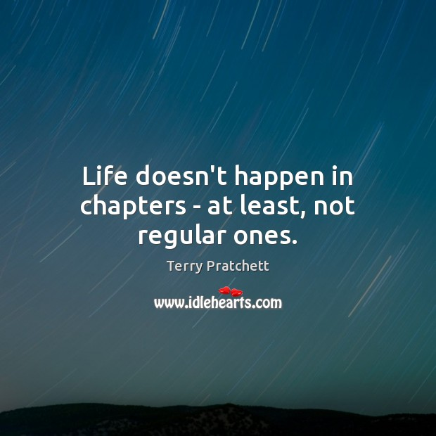 Life doesn't happen in chapters – at least, not regular ones. Image
