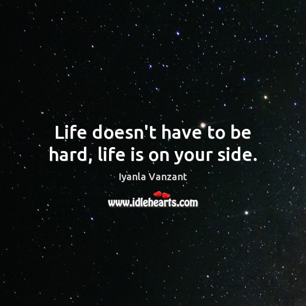 Image, Life doesn't have to be hard, life is on your side.