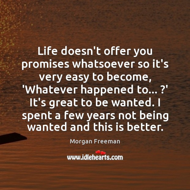 Life doesn't offer you promises whatsoever so it's very easy to become, Morgan Freeman Picture Quote