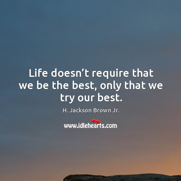 Life doesn't require that we be the best, only that we try our best. Image
