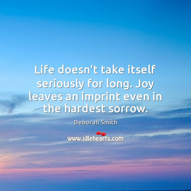Life doesn't take itself seriously for long. Joy leaves an imprint even Image