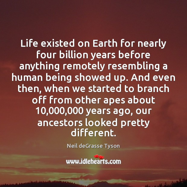 Image, Life existed on Earth for nearly four billion years before anything remotely