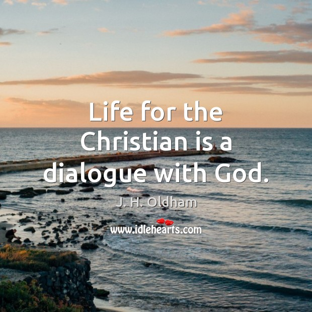 Life for the Christian is a dialogue with God. Image