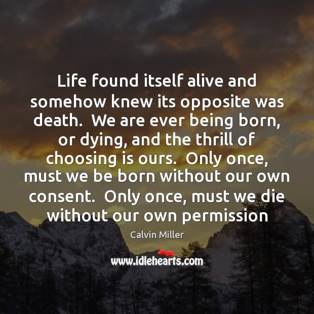 Image, Life found itself alive and somehow knew its opposite was death.  We