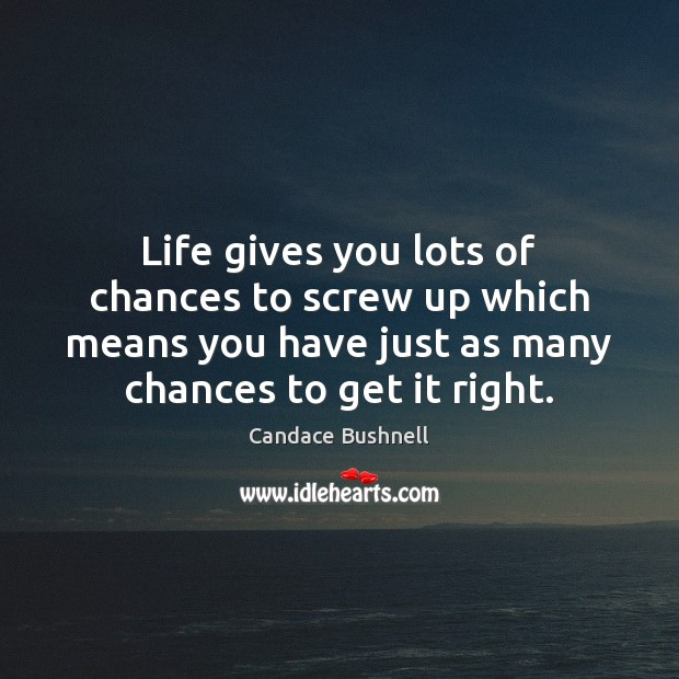 Life gives you lots of chances to screw up which means you Candace Bushnell Picture Quote