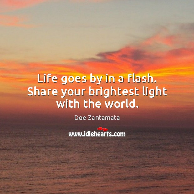 Life goes by in a flash. Doe Zantamata Picture Quote