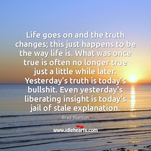 Life goes on and the truth changes; this just happens to be Image