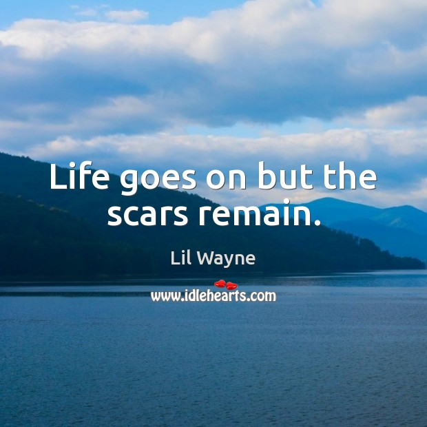 Image, Life goes on but the scars remain.