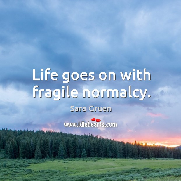 Life goes on with fragile normalcy. Sara Gruen Picture Quote