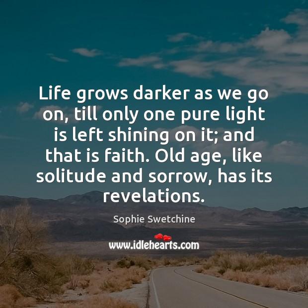Life grows darker as we go on, till only one pure light Sophie Swetchine Picture Quote