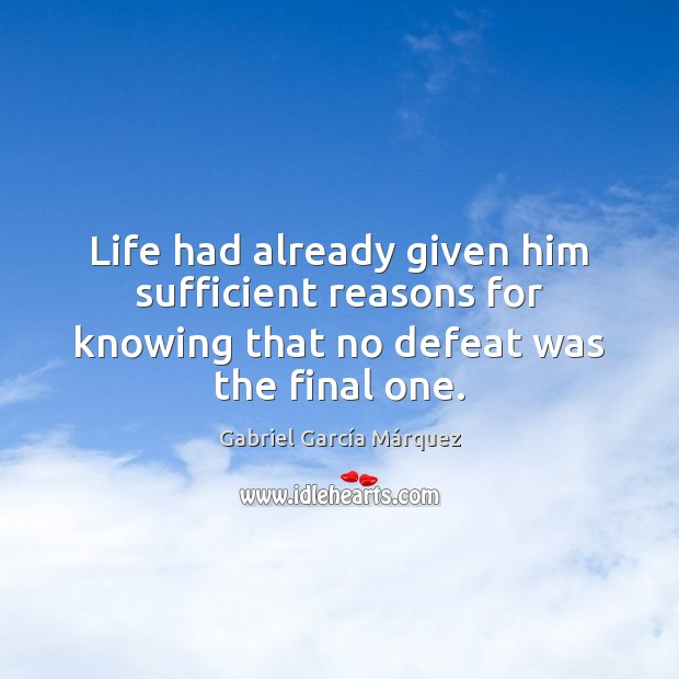 Life had already given him sufficient reasons for knowing that no defeat Image
