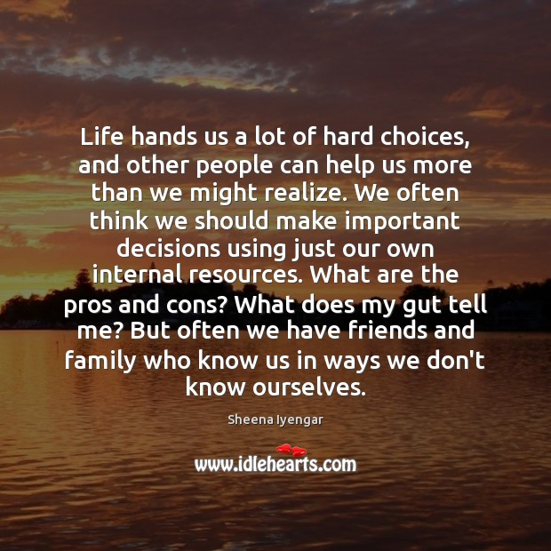 Life hands us a lot of hard choices, and other people can Sheena Iyengar Picture Quote
