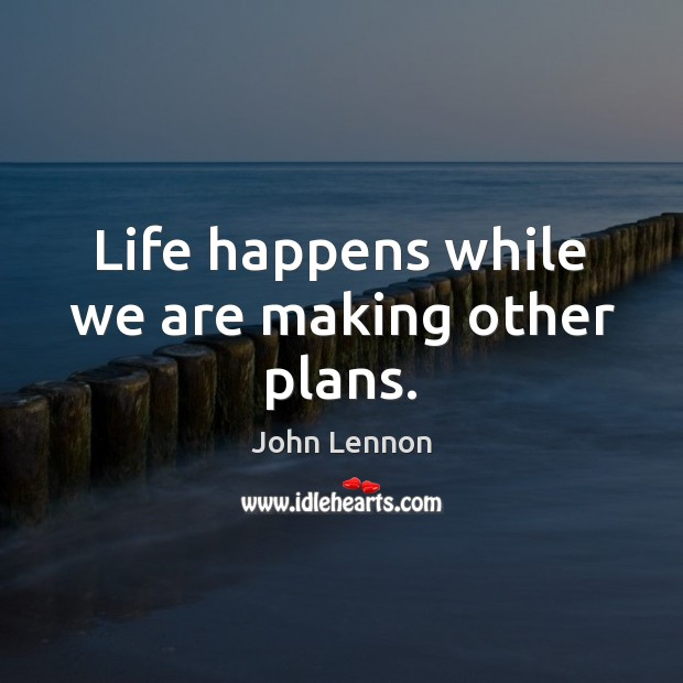 Image, Life happens while we are making other plans.