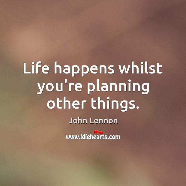 Image, Life happens whilst you're planning other things.