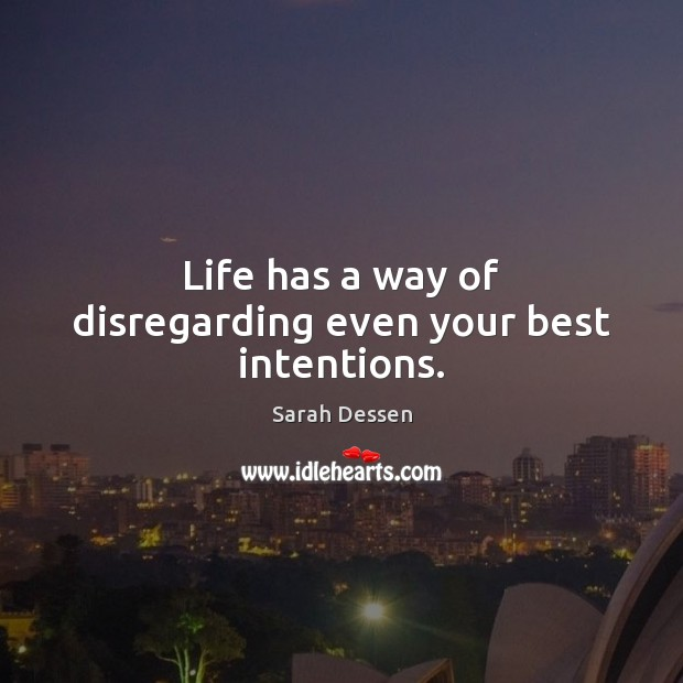 Life has a way of disregarding even your best intentions. Image