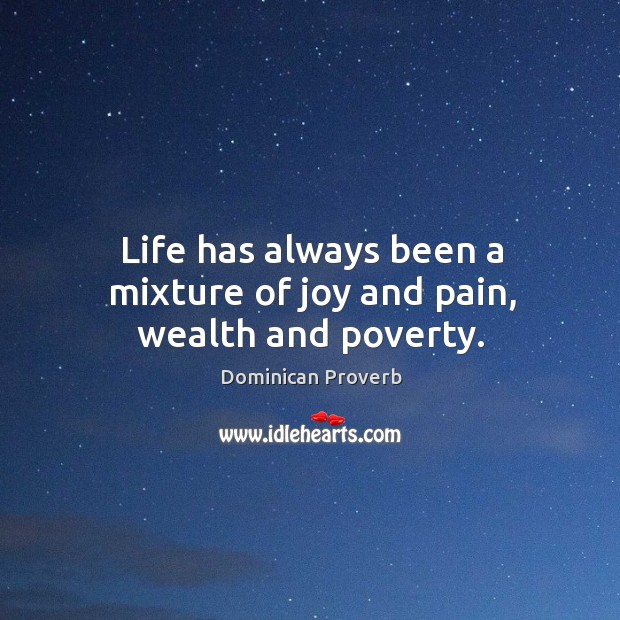 Life has always been a mixture of joy and pain, wealth and poverty. Dominican Proverbs Image