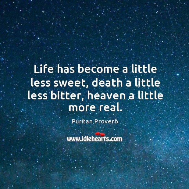 Life has become a little less sweet, death a little less bitter Puritan Proverbs Image