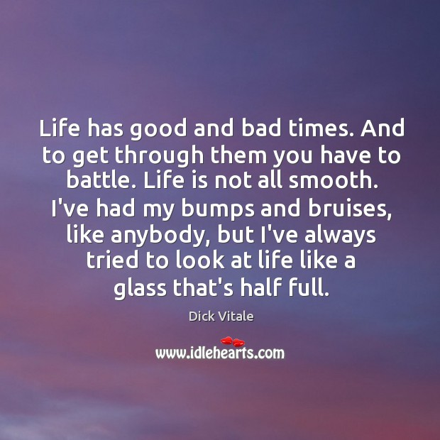 Life has good and bad times. And to get through them you Image