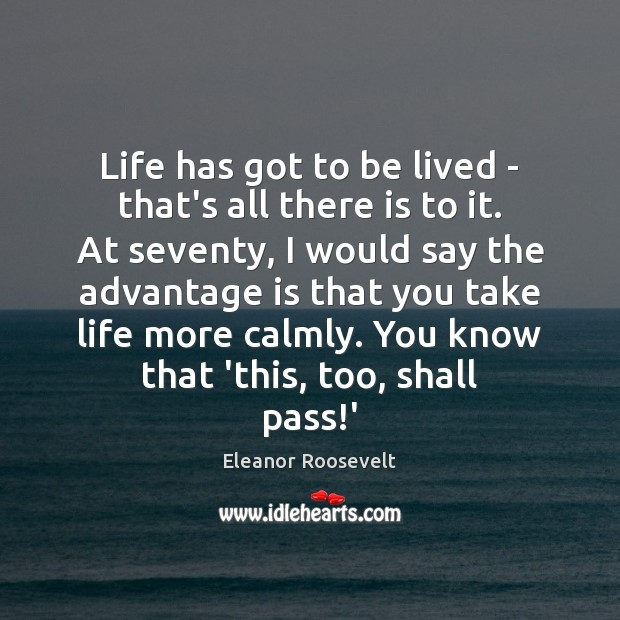 Image, Life has got to be lived – that's all there is to