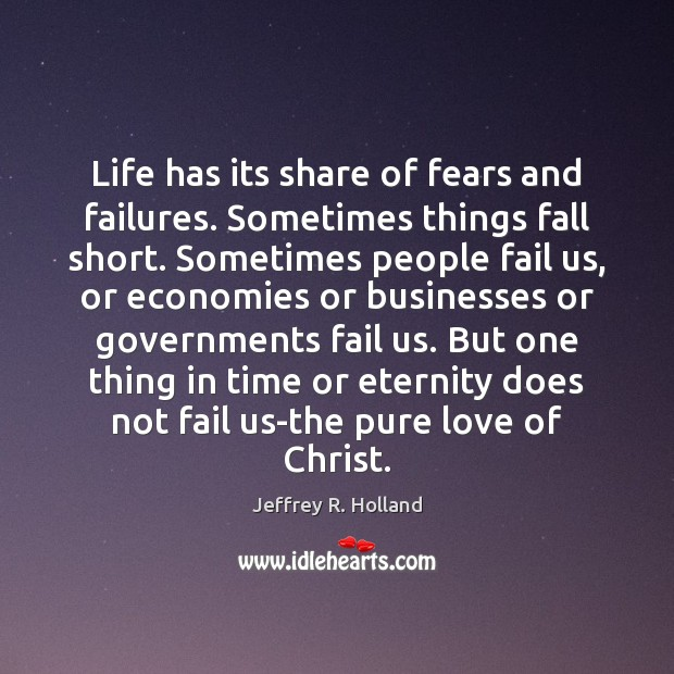 Life has its share of fears and failures. Sometimes things fall short. Jeffrey R. Holland Picture Quote