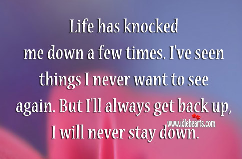 Life Has Knocked Me Down A Few Times., Down, Life, Never, See, Stay, Want, Will