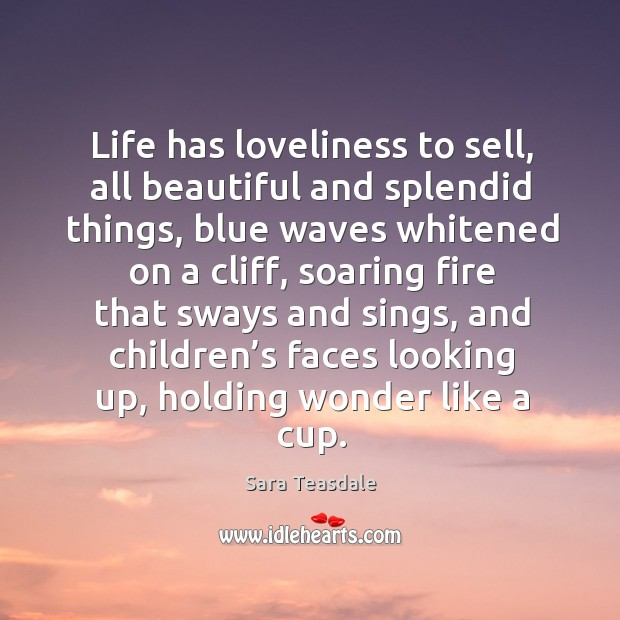 Life has loveliness to sell, all beautiful and splendid things Image