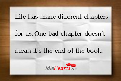 Image, Life has many different chapters for us. One bad chapter