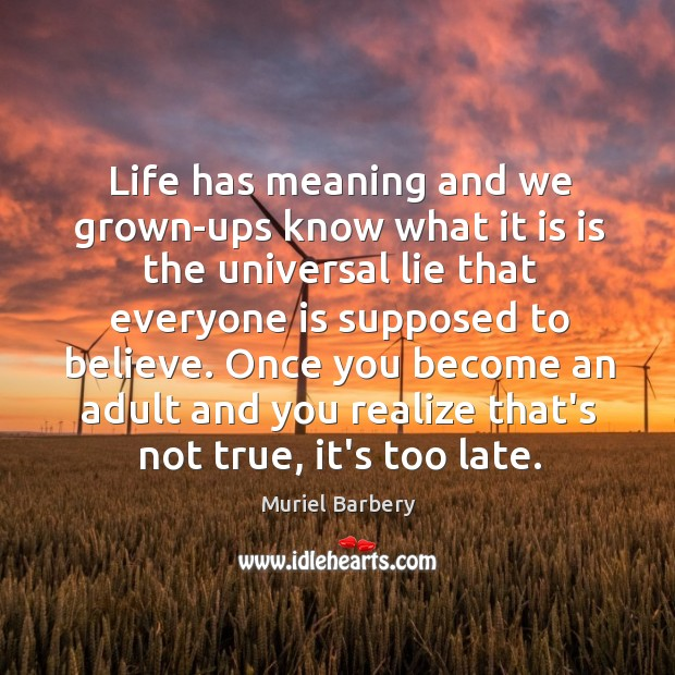 Life has meaning and we grown-ups know what it is is the Image