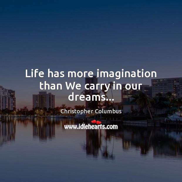 Life has more imagination than We carry in our dreams… Image