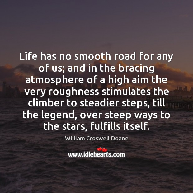 Life has no smooth road for any of us; and in the Image
