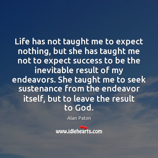 Image, Life has not taught me to expect nothing, but she has taught