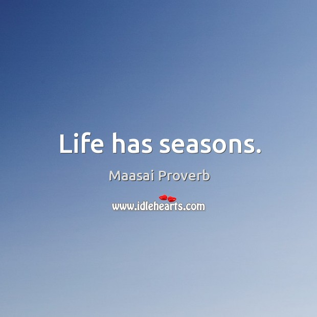 Life has seasons. Maasai Proverbs Image
