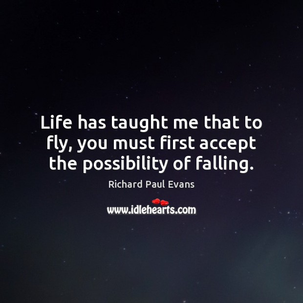 Life has taught me that to fly, you must first accept the possibility of falling. Image