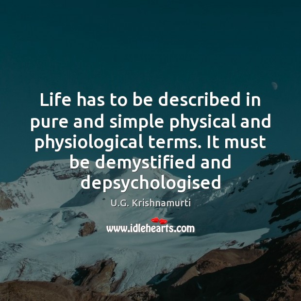 Life has to be described in pure and simple physical and physiological Image