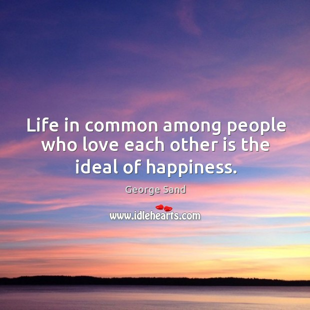 Life in common among people who love each other is the ideal of happiness. Image