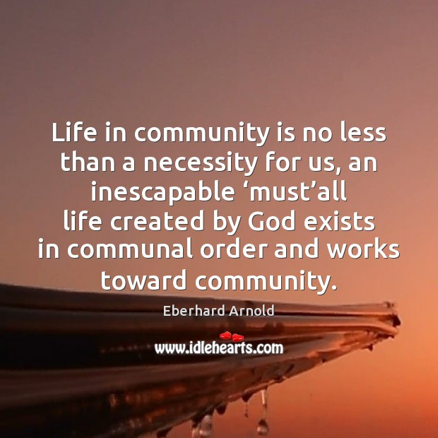 Life in community is no less than a necessity for us, an Image