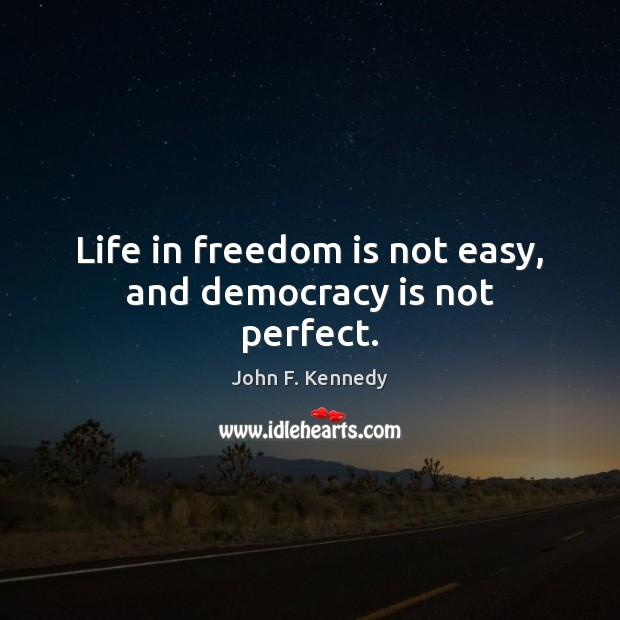 My Life Is Not Easy Quotes: John F. Kennedy Picture Quote: Life In Freedom Is Not Easy