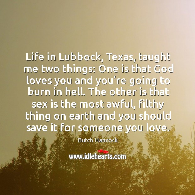 Image, Life in lubbock, texas, taught me two things: one is that God loves you and you're going to burn in hell.