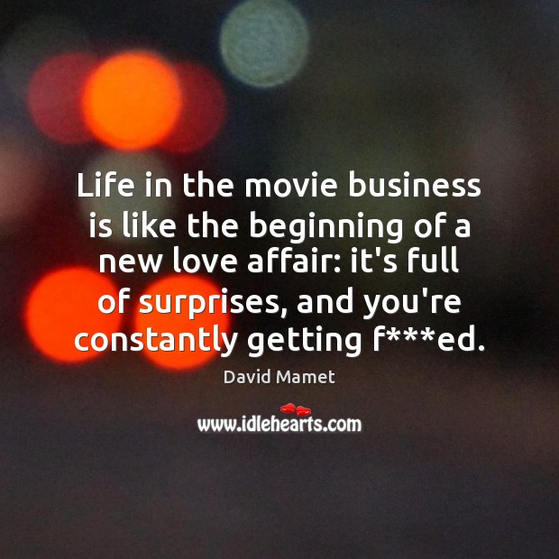 Life in the movie business is like the beginning of a new Image