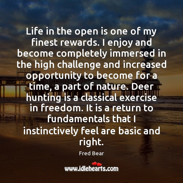 Life in the open is one of my finest rewards. I enjoy Challenge Quotes Image