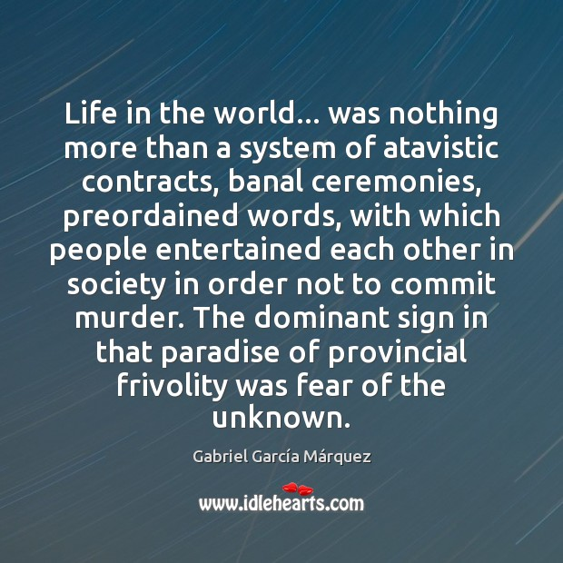 Life in the world… was nothing more than a system of atavistic Gabriel García Márquez Picture Quote