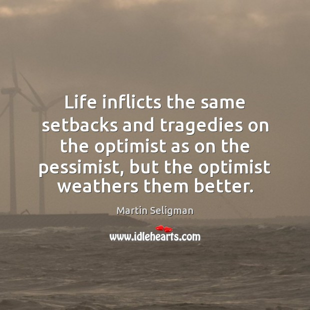 Life inflicts the same setbacks and tragedies on the optimist as on Martin Seligman Picture Quote